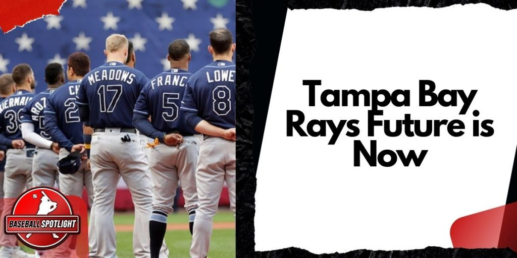 Tampa Bay Rays Future is Now