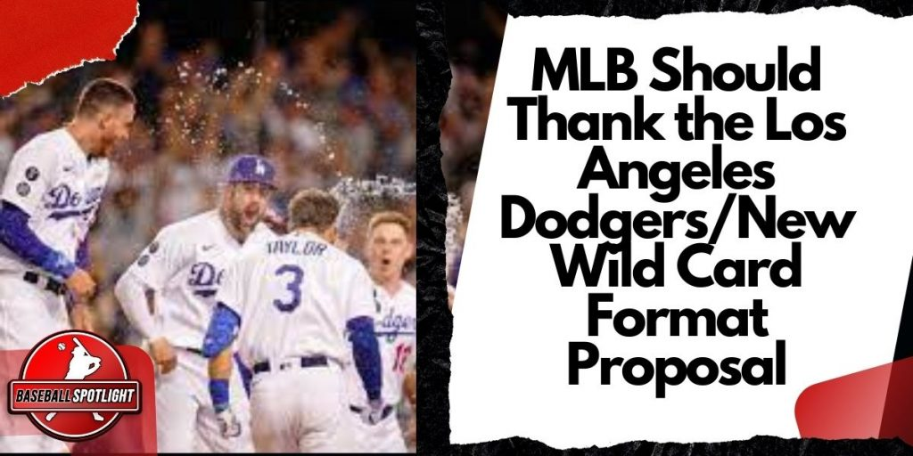 MLB Should Thank the Los Angeles DodgersNew Wild Card Format Proposal