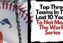 Top Three Teams In The Last 10 Years To Not Make The World Series